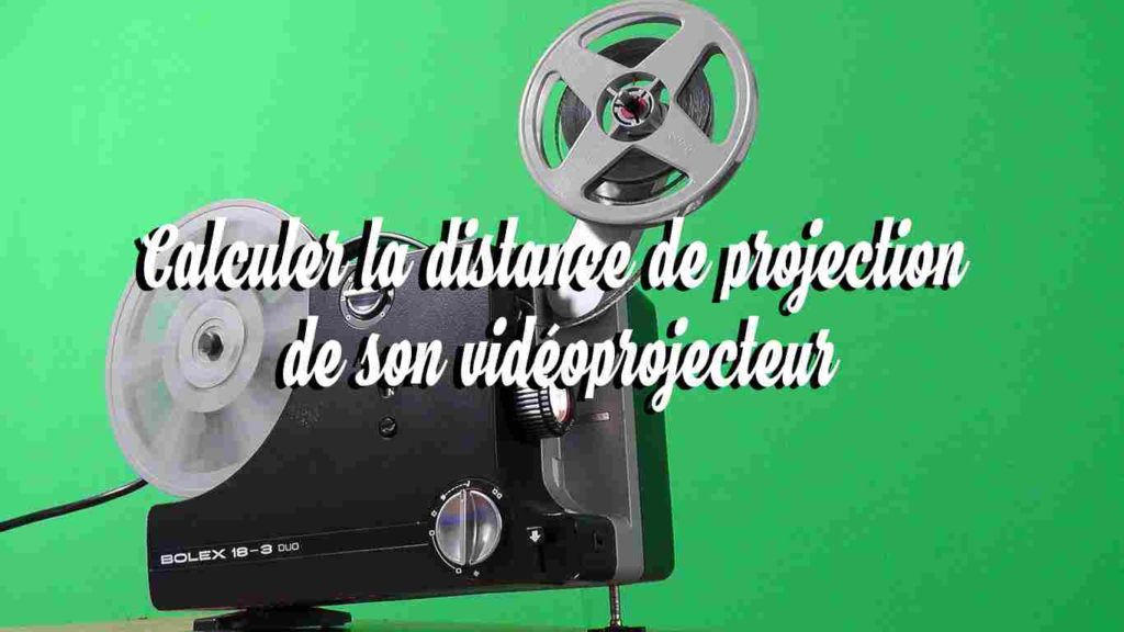 calculer la distance de projection de son vidéoprojecteur